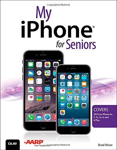 My iPhone for Seniors 9780789753618 Covers iOS 8 on iPhone 6/6Plus, 5S/5C, 5, and 4S   Based on the best-selling My iPhone book, My iPhone for Seniors helps you quickly get