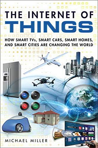9780789754004: Internet of Everything, The: How Smart TVs, Smart Cars, Smart Homes, and Smart Cities Are Changing the World