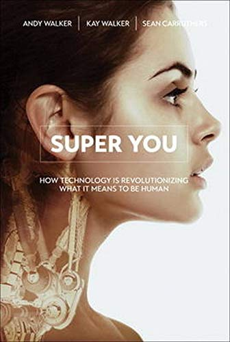9780789754868: Super You: How Technology Is Revolutionizing What It Means to Be Human