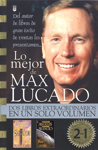 Lo Mejor De Max Lucado / The Best of Max Lucado (Spanish Edition) (9780789902160) by Max Lucado