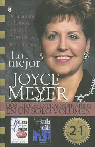 Lo Mejor De Joyce Meyer/the Best of Joyce Meyer: DOS Libros Extraordinarios En UN Solo Volumen (Spanish Edition) (0789903245) by Joyce Meyer