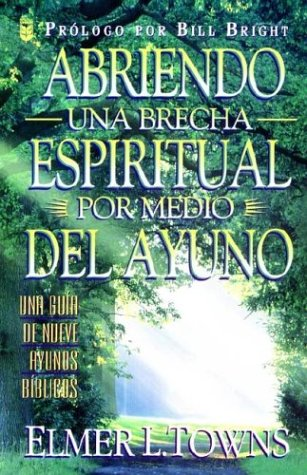 9780789904546: Abriendo Brecha Espiritual Por Medio del Ayuno (Spanish Edition)