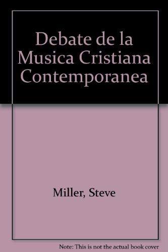 Debate de la Musica Cristiana Contemporanea (Spanish Edition): Miller, Steve, Torres, Wison