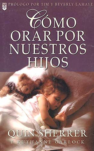 Como Orar Por Nuestros Hijos = How to Pray for Our Children (Spanish Edition) (0789905965) by Quin Sherrer; Ruthanne Garlock
