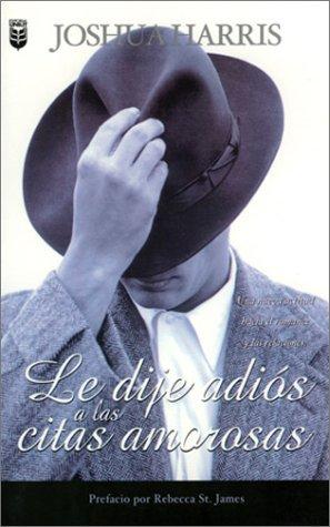 Le Dije Adios a Las Citas Amorosas/I Kissed Dating Goodbye: Joshua Harris