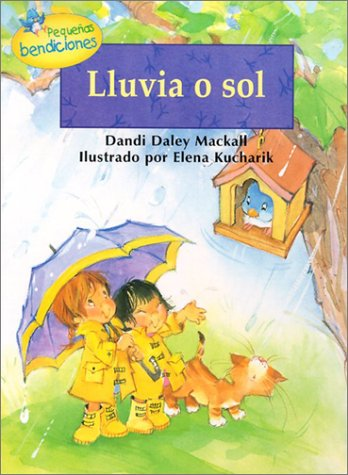 Lluvia O Sol = Rain or Shine (Pequenas Bendiciones) (Spanish Edition) (0789906929) by Dandi Daley Mackall; Elena Kucharik