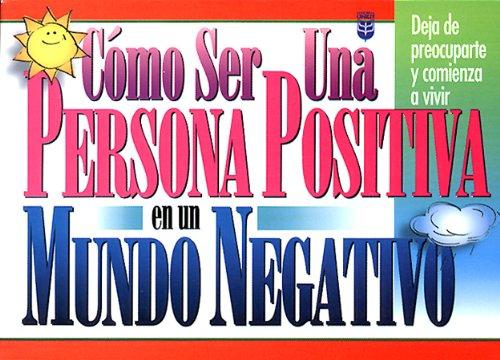 9780789907004: Como Ser Una Persona Positiva En UN Mundo Negativo (Spanish Edition)