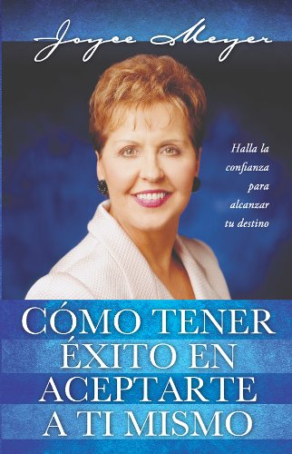 Como Tener Exito En Aceptarte a ti Mismo / How to Succeed at Being Yourself (Spanish Edition) (0789907860) by Joyce Meyer