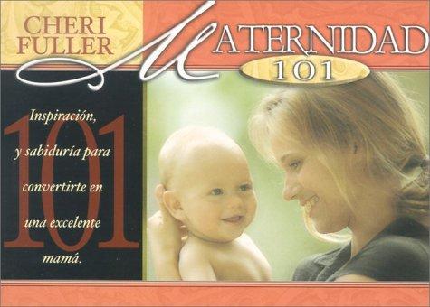 9780789907974: Maternidad 101: Inspiracion, y Sabiduria Para Convertirte en una Excelente Mama = Motherhood 101