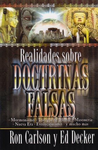 Realidades Sobre Doctrinas Falsas: Mormonismo, Testigos De Jehova, Masoneria, Nueva Era, Evolucionismo, Y Mucho Mas (Spanish Edition) (0789908719) by Carlson, Ron; Decker, Ed
