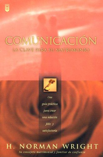 Comunicacion: LA Clave Para Su Matrimonio (Spanish Edition): H. Norman Wright