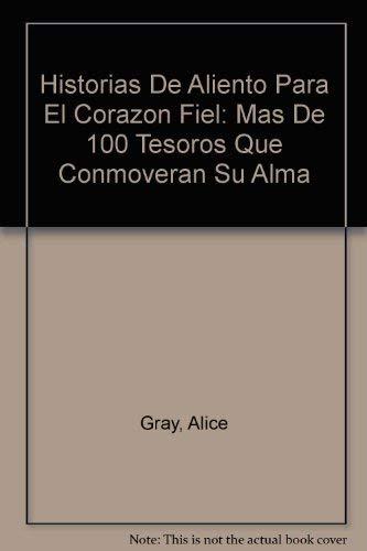 Historias De Aliento Para El Corazon Fiel: Mas De 100 Tesoros Que Conmoveran Su Alma (Spanish Edition) (078990893X) by Alice Gray