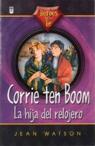 9780789909404: Corrie Ten Boom: La Hija del Relojero (Heroes de La Fe)