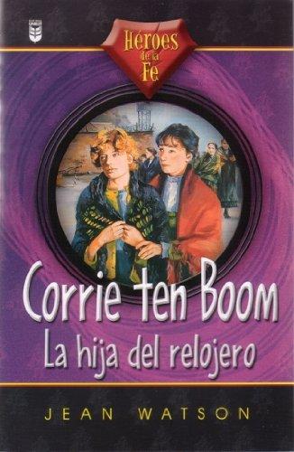 9780789909404: Corrie Ten Boom: LA Hija Del Relojero (Heroes de La Fe) (Spanish Edition)