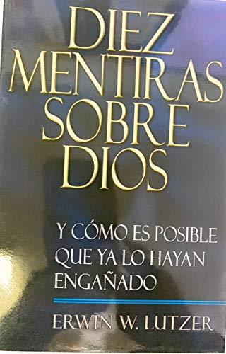 Diez Mentiras Sobre Dios (Spanish Edition) (0789909502) by Erwin W. Lutzer