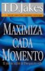Maximiza Cada Momento / Maximize the Moment (Spanish Edition) (9780789909732) by T. D. Jakes