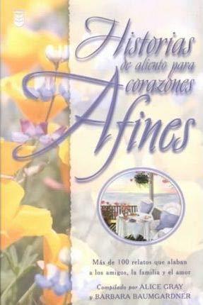 Historias De Aliento Para Corazones Afines (Spanish: Compiler-Alice Gray; Compiler-Barbara