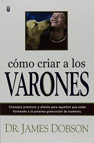 9780789910004: Como Criar a Los Varones/ Bringing up Boys: Consejos Practicos Y Aliento Para Aquellos Que Estan Formando a LA Proxima Generacion De Hombres
