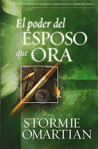 El Poder Del Esposo Que Ora (Spanish Edition) (0789910063) by Stormie Omartian