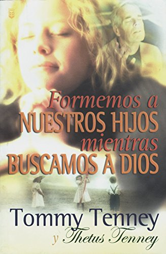 Formemos a Nuestros Hijos Mientras Buscamos a Dios(Spanish Edition) (0789910071) by Tommy Tenney; Thetus Tenney