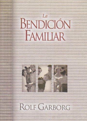 9780789910417: LA Bendicion Familiar: UN Acto Sencillo Que Cambiara Por Completo El Futuro De Su Familia (Spanish Edition)