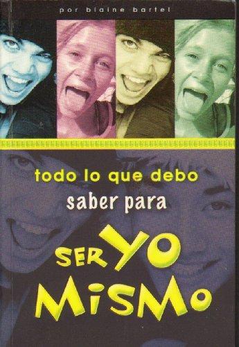 Todo Lo Que Debo Saber Para Ser Yo Mismo (Spanish Edition) (9780789911797) by Bartel, Blaine