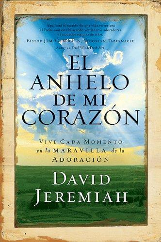9780789912077: El Anhelo De Mi Corazon / The Desire Of My Heart: Viva Cada Momento En El Prodigio De La Adoracion/ Life Every Moment Of Life In The Prodigy Of Adoration (Spanish Edition)