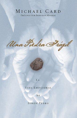 Una piedra fragil: Una vida emocional de Simon Pedro (0789912171) by Michael Card