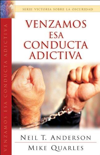 Venzamos Esa Conducta Adictiva/lets Defeat the Additive Behavior (Spanish Edition): Neil T. ...