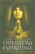Como Se Crea Una Guerrera Espiritual (Spanish: Quin Sherrer, Ruthanne