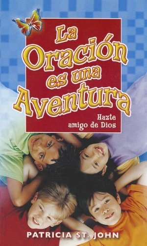 La Oracion Es una Aventura = Prayer in an Adventure (Spanish Edition) (9780789913272) by Patricia St John