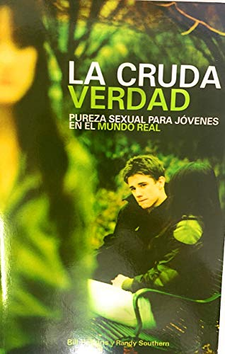 La Verdad Cruda/The Naked Truth: Pureza Sexual para Jovenes en el Mundo Real/Sexual Purity for Boys in the Real World (Spanish Edition) (0789913380) by Perkins, Bill; Southern, Randy