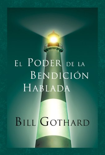 El Poder De La Bendicion Hablada/ the Power of the Spoken Blessings (Spanish Edition) (9780789913432) by Bill Gothard