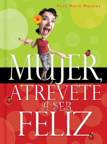 9780789913623: Mujer Atrevete A Ser Feliz = Woman, Dare to Be Happy