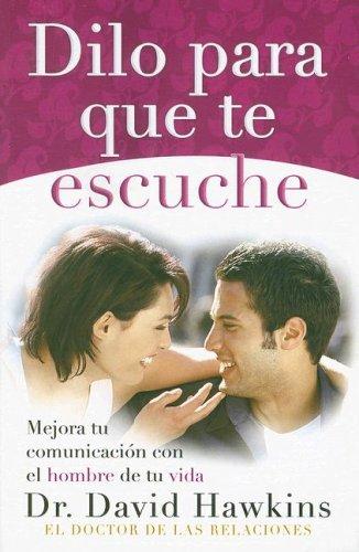 9780789913845: Dilo Para Que Te Escuche: Mejora Tu Comunicacion Con el Hombre de Tu Vida (Spanish Edition)