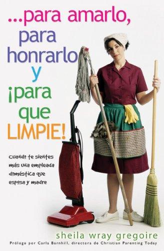 Para Amarlo, Para Honrarlo y Ipara Que Limpie!: Gregoire, Sheila Wray