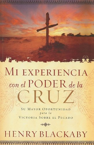 Mi Experiencia Con el Poder de la Cruz: Su Mayor Oportunidad Para la Victoria Sobre el Pecado = Experiencing the Cross (Spanish Edition) (0789914271) by Henry Blackaby