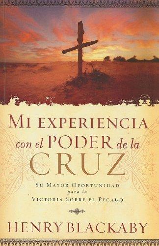 Mi Experiencia Con el Poder de la Cruz: Su Mayor Oportunidad Para la Victoria Sobre el Pecado = Experiencing the Cross (9780789914279) by Henry Blackaby