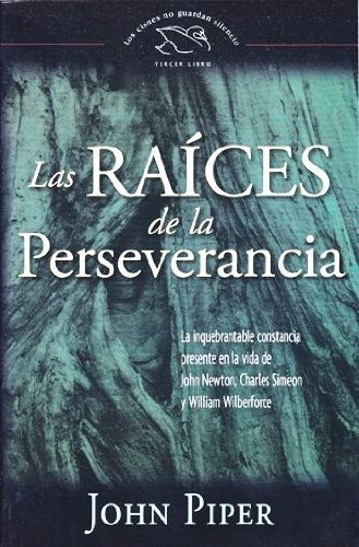 9780789914477: Las raices de la perseverancia/ The Roots of Endurance: La inquebrantable constancia presente en la vida de John Newton, Charles Simeon and William ... Guardan Silencio/ the Swans Are Not Silent)