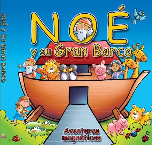 Noe y su Gran Barco: Aventuras Magneticas [With Magnets] = Noah and His Big Boat (Spanish Edition):...