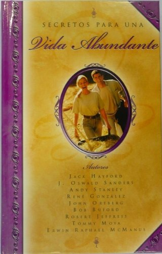 Secretos Para una Vida Abundante = Secrets of an Abundant Life (Spanish Edition) (0789914697) by Jack W. Hayford; J. Oswald Sanders; Andy Stanley