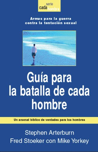 Guia Para la Batalla de Cada Hombre: Armas Para la Guerra Contra la Tentacion Sexual = Every Man's Battle Guide (Spanish Edition) (9780789914750) by Stephen Arterburn; Fred Stoeker; Mike Yorkey