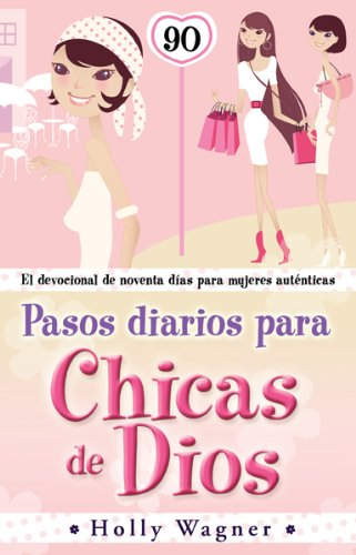 9780789915221: Pasos Diarios Para Chicas de Dios: El Devocional de Noventa Dias Para Mujeres Autenticas