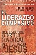 El Liderazgo Compasivo: Redescubre el Estilo Radical del Liderazgo de Jesus = Compasionate Leadership (Spanish Edition) (0789915375) by Ted Engstrom; Paul Cedar