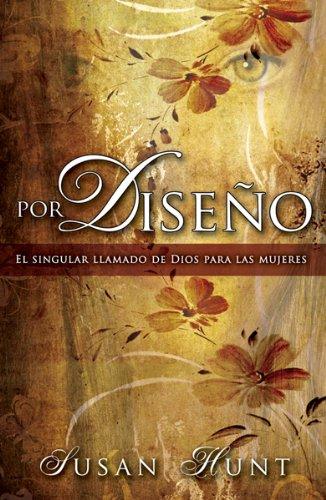 Por Diseno: El Singular Llamado de Dios Para las Mujeres (Spanish Edition) (0789915405) by Hunt, Susan