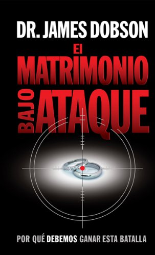 Matrimonio bajo ataque (Spanish Edition): Dobson, James Dr.