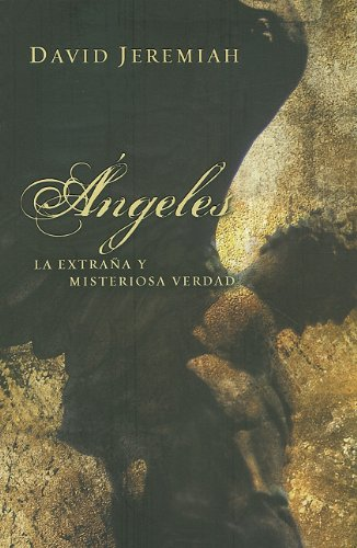 Angeles: La Extrana y Misteriosa Verdad = Angels (Spanish Edition) (9780789915511) by David Jeremiah