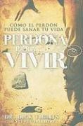 9780789915788: Perdona Para Vivir: Como el Perdon Puede Sanar Tu Vida = Forgive to Live (Spanish Edition)
