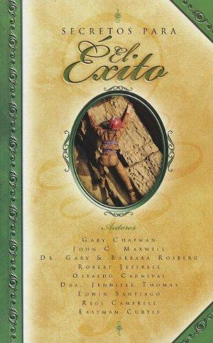 Secretos Para el Exito = Secrets to: Gary Chapman, John