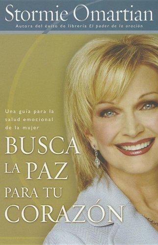 Busca La Paz Para Tu Corazon: Una guia para la salud emocional de la mujer (Spanish Edition) (0789917025) by Stormie Omartian